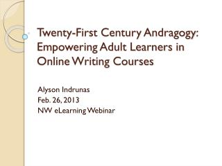 Twenty-First Century  Andragogy : Empowering Adult Learners in Online Writing Courses