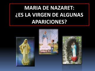 MARIA DE NAZARET: ¿ES LA VIRGEN DE ALGUNAS APARICIONES?