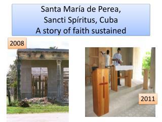 Santa  María  de  Perea ,  Sancti Spíritus, Cuba A story of faith sustained