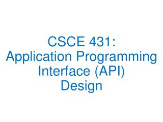 CSCE 431: Application Programming Interface (API) Design