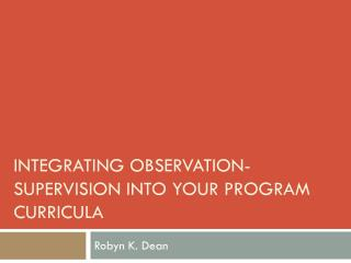 Integrating Observation-Supervision into Your Program Curricula