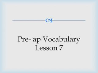 Pre-  a p  Vocabulary Lesson 7