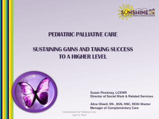 PEDIATRIC PALLIATIVE CARE SUSTAINING GAINS AND TAKING SUCCESS  TO A HIGHER LEVEL