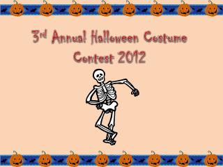 3 rd  Annual Halloween Costume Contest 2012