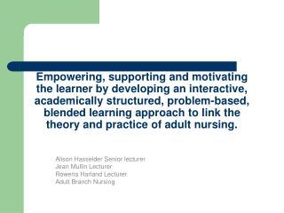 Alison Hasselder Senior lecturer Jean Mullin Lecturer Rowena Harland Lecturer