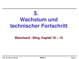 3. Wachstum und technischer Fortschritt Blanchard / Illing, Kapitel 10 – 13