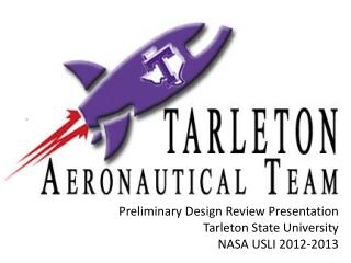 Preliminary Design Review Presentation Tarleton State University NASA USLI 2012-2013
