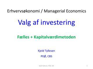 Valg af investering Fælles + Kapitalværdimetoden Kjeld  Tyllesen PEØ, CBS