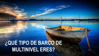 ¿QUÉ TIPO DE BARCO DE MULTINIVEL ERES?