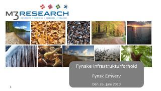 Fynske infrastrukturforhold Fynsk Erhverv Den 26. juni 2013