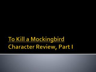 To Kill a Mockingbird  Character Review, Part I
