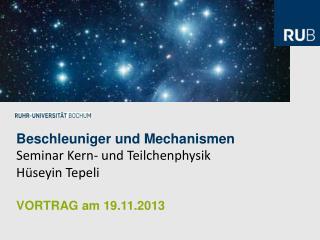 Beschleuniger und Mechanismen Seminar Kern- und Teilchenphysik Hüseyin  Tepeli
