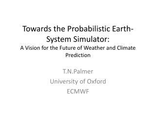 T.N.Palmer University of Oxford ECMWF