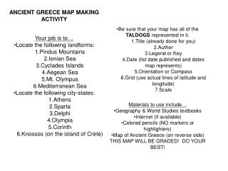 ANCIENT GREECE MAP MAKING ACTIVITY Your  job is to… Locate the following landforms: