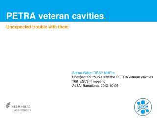 PETRA  veteran cavities .