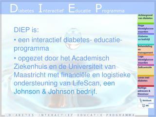 DIEP is:  een interactief diabetes- educatie-programma