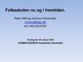 Folkeskolen nu og i fremtiden. Peter Allerup Aarhus Universitet nimmo@dpu.dk tel  +4521653793