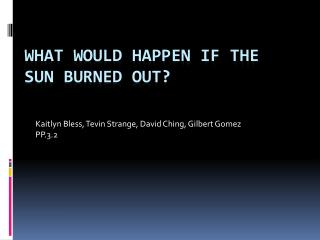 What would happen if the Sun burned out?