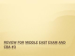 Review for Middle east exam and CBA #3
