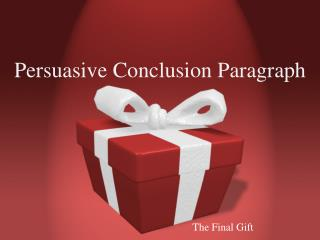 Persuasive Conclusion P aragraph