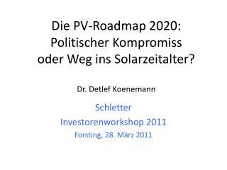 Die PV-Roadmap 2020: Politischer Kompromiss oder Weg ins Solarzeitalter? Dr. Detlef Koenemann
