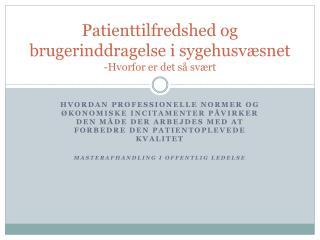 Patienttilfredshed og brugerinddragelse i sygehusvæsnet -Hvorfor er det så svært