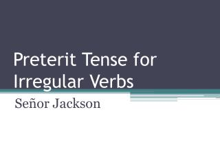 Preterit Tense for Irregular Verbs