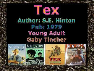 Tex Author: S.E. Hinton Pub: 1979 Young Adult Gaby Tincher