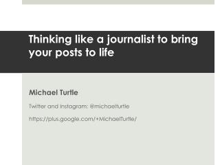 Thinking like a journalist to bring your posts to life