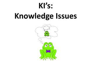 KI's:  Knowledge Issues