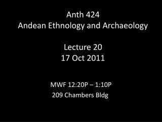 Anth  424 Andean Ethnology and Archaeology Lecture  20 17  Oct 2011