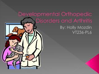 Developmental Orthopedic Disorders and Arthritis