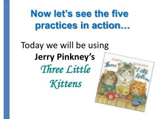 Now let's see the five practices in action…
