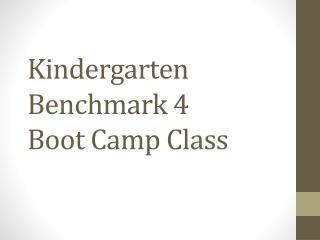 Kindergarten Benchmark  4 Boot Camp Class