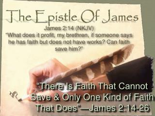 """There Is Faith That Cannot Save & Only One Kind of Faith That Does""—James 2:14-26"