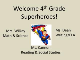 Welcome 4 th  Grade Superheroes!