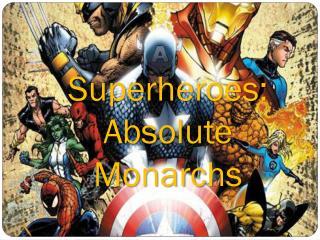 Superheroes: Absolute Monarchs