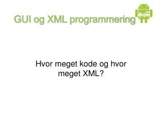 GUI  og  XML  programmering