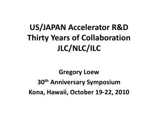 US/JAPAN Accelerator R&D Thirty Years of Collaboration JLC/NLC/ILC