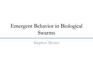 Emergent Behavior in Biological Swarms