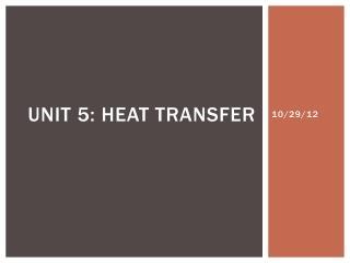 Unit 5: Heat Transfer