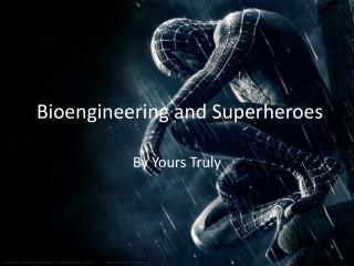 Bioengineering and Superheroes