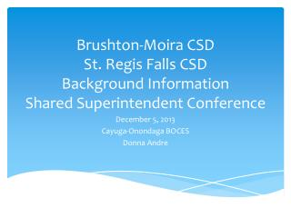 Brushton -Moira CSD St. Regis Falls CSD Background Information Shared Superintendent Conference