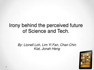 Irony behind the perceived future of Science and Tech.
