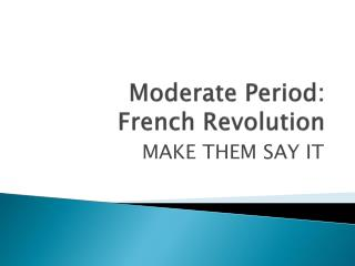 Moderate Period:  French Revolution