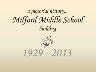 a pictorial history...  Milford Middle School building