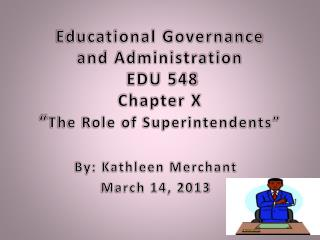 "Educational Governance  and Administration   EDU 548 Chapter X "" The Role of Superintendents"""