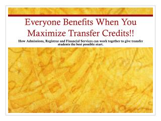 Everyone Benefits When You Maximize Transfer Credits!!