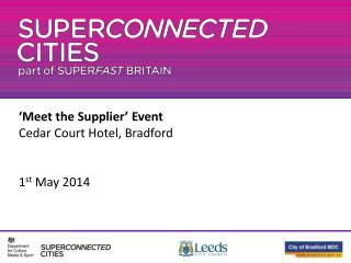 'Meet the Supplier' Event  Cedar Court Hotel, Bradford 1 st  May 2014