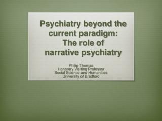 Psychiatry beyond the current paradigm :  The  role of narrative  psychiatry